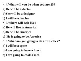 4.What will you be when you are 25? He will be a doctor She will be a designe