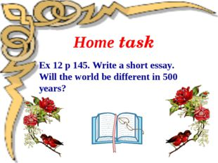 Home task Ex 12 p 145. Write a short essay. Will the world be different in 50