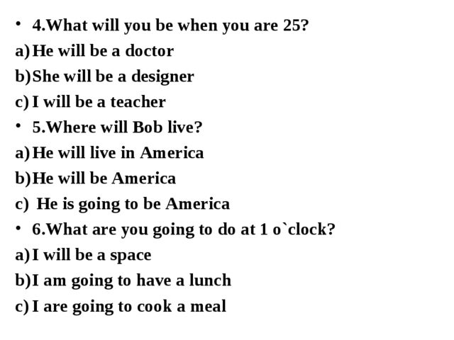 4.What will you be when you are 25? He will be a doctor She will be a designe...