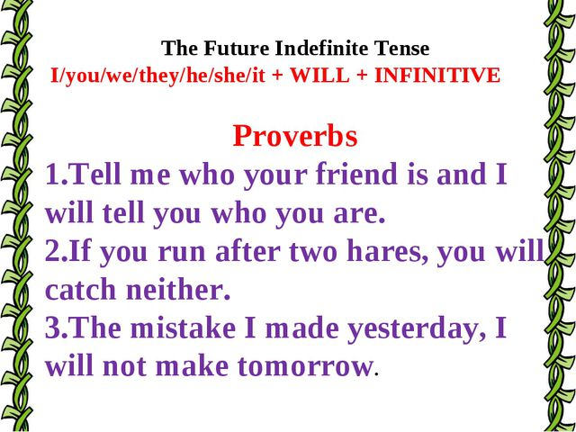 The Future Indefinite Tense I/you/we/they/he/she/it + WILL + INFINITIVE Prove...
