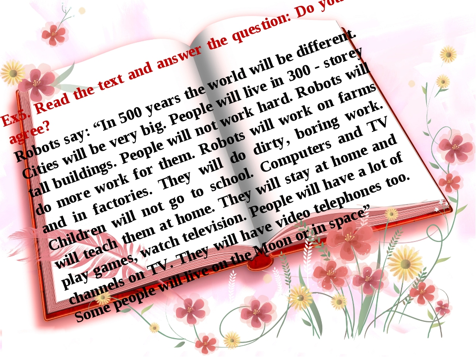 """Ex5. Read the text and answer the question: Do you agree? Robots say: """"In 500..."""