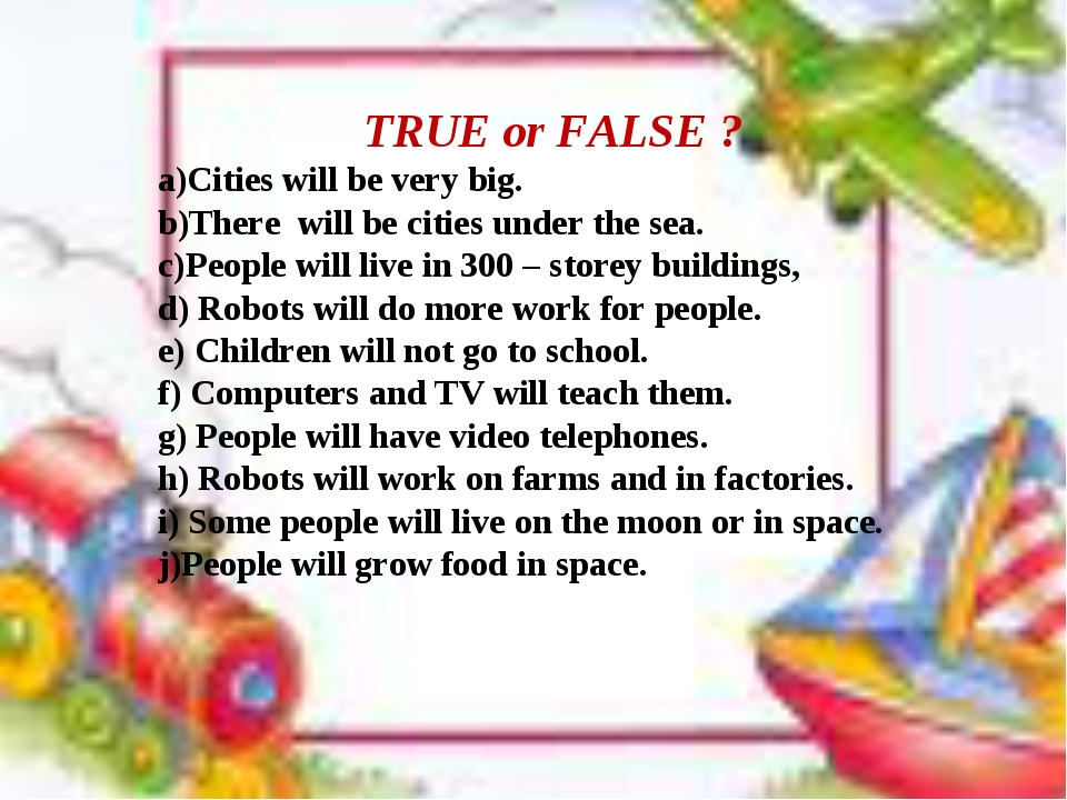 TRUE or FALSE ? Cities will be very big. There will be cities under the sea....