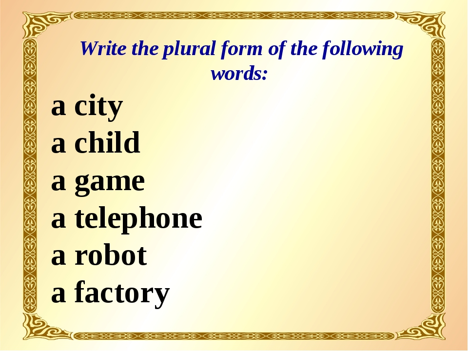 Write the plural form of the following words: a city a child a game a teleph...