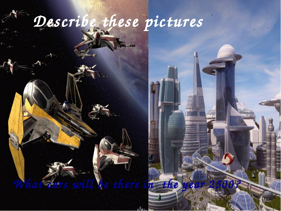 Describe these pictures What cars will be there in the year 2500?