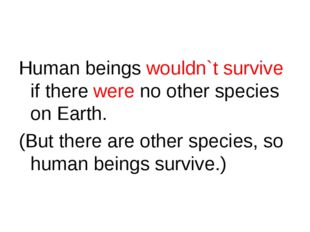 Human beings wouldn`t survive if there were no other species on Earth. (But t