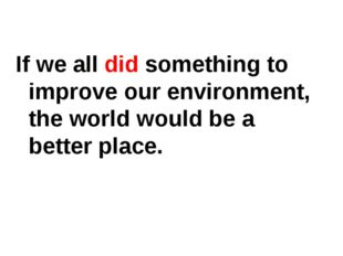 If we all did something to improve our environment, the world would be a bett