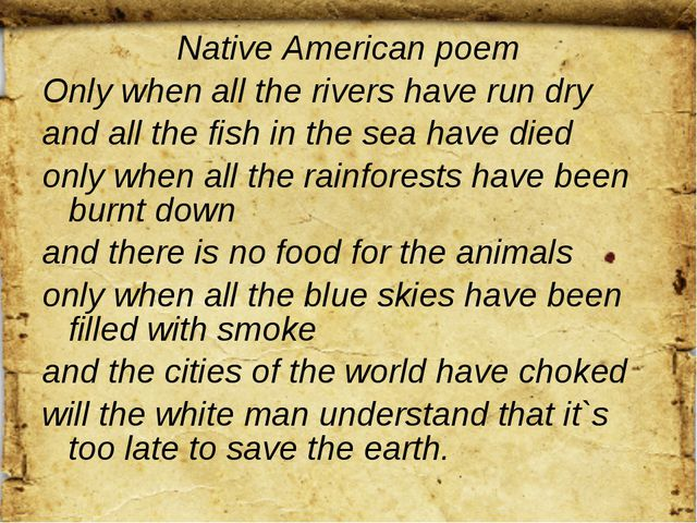 Native American poem Only when all the rivers have run dry and all the fish i...
