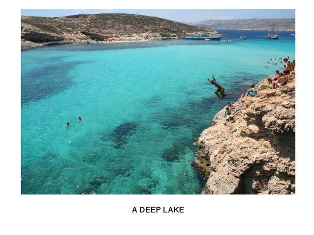A DEEP LAKE