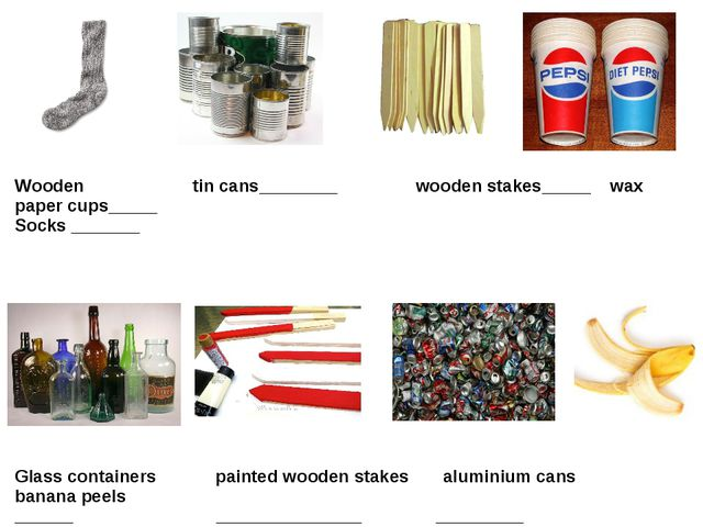 Wooden tin cans________ wooden stakes_____ wax paper cups_____ Socks _______...