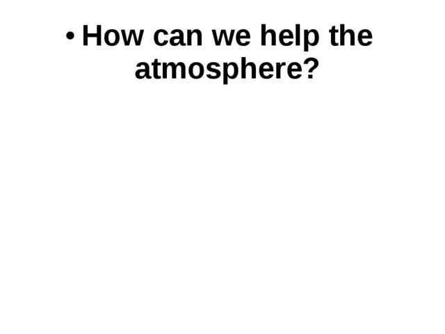 How can we help the atmosphere?