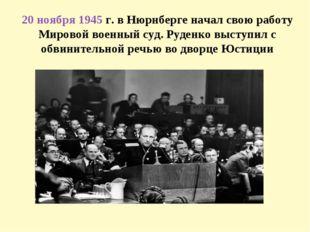 20 ноября1945г. в Нюрнберге начал свою работу Мировой военный суд. Руден