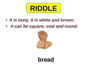 bread It is tasty, it is white and brown. It can be square, oval and round. R