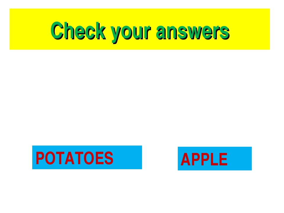 Check your answers POTATOES APPLE