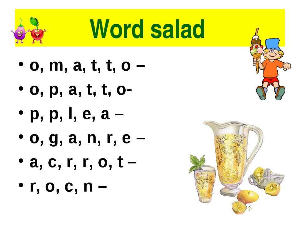 Word salad o, m, a, t, t, o – o, p, a, t, t, o- p, p, l, e, a – o, g, a, n, r...