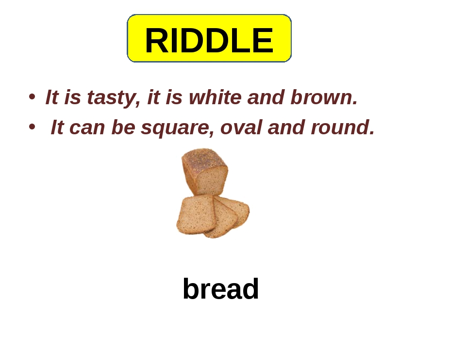 bread It is tasty, it is white and brown. It can be square, oval and round. R...