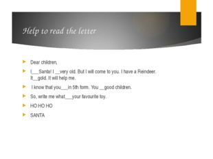 Help to read the letter Dear children, I___Santa! I __very old. But I will co