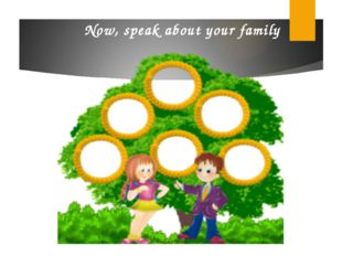 Now, speak about your family