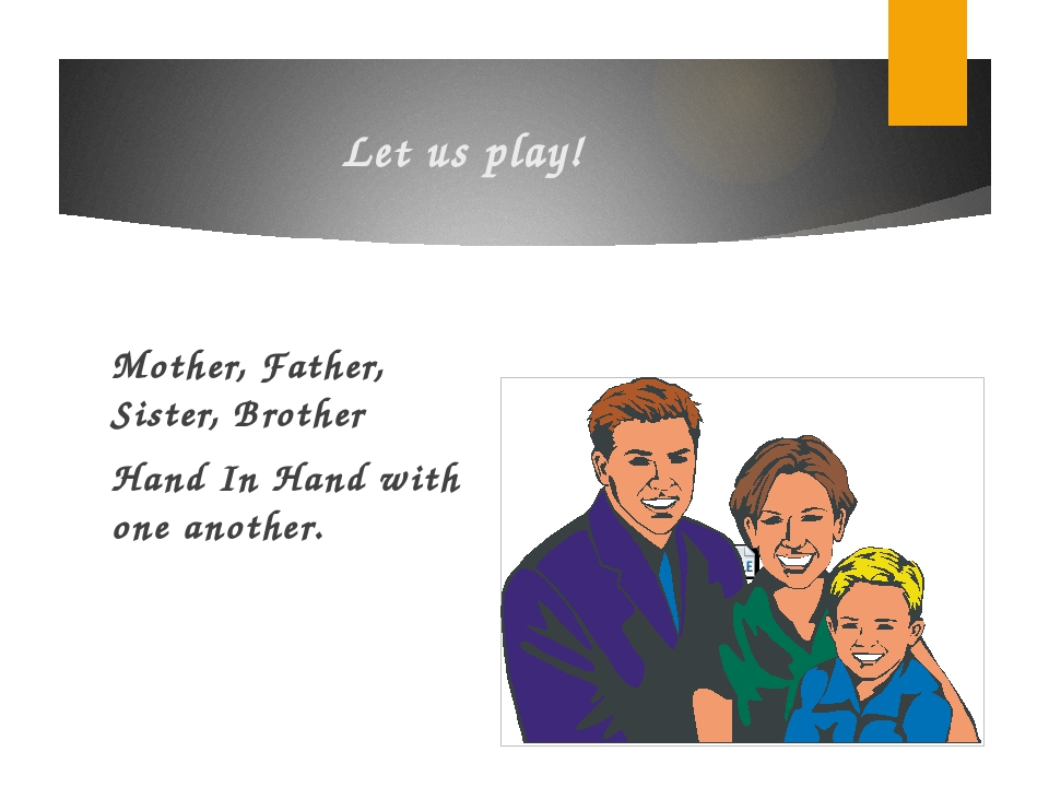 Let us play! Mother, Father, Sister, Brother Hand In Hand with one another.