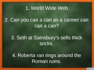 1. World Wide Web 2. Can you can a can as a canner can can a can? 3. Seth at