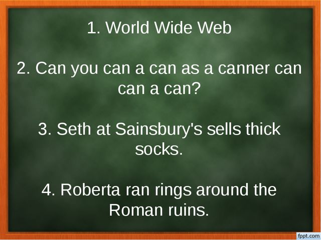 1. World Wide Web 2. Can you can a can as a canner can can a can? 3. Seth at...