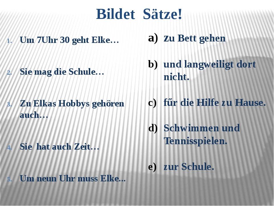 Bildet Sätze! Um 7Uhr 30 geht Elke… Sie mag die Schule… Zu Elkas Hobbys gehör...