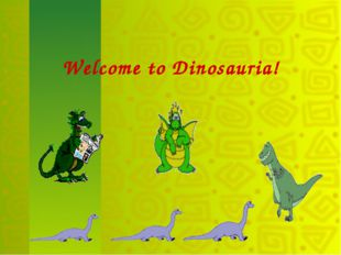 Welcome to Dinosauria!