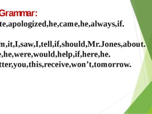 IY. Grammar: 1.Late,apologized,he,came,he,always,if. 2.Him,it,I,saw,I,tell,if