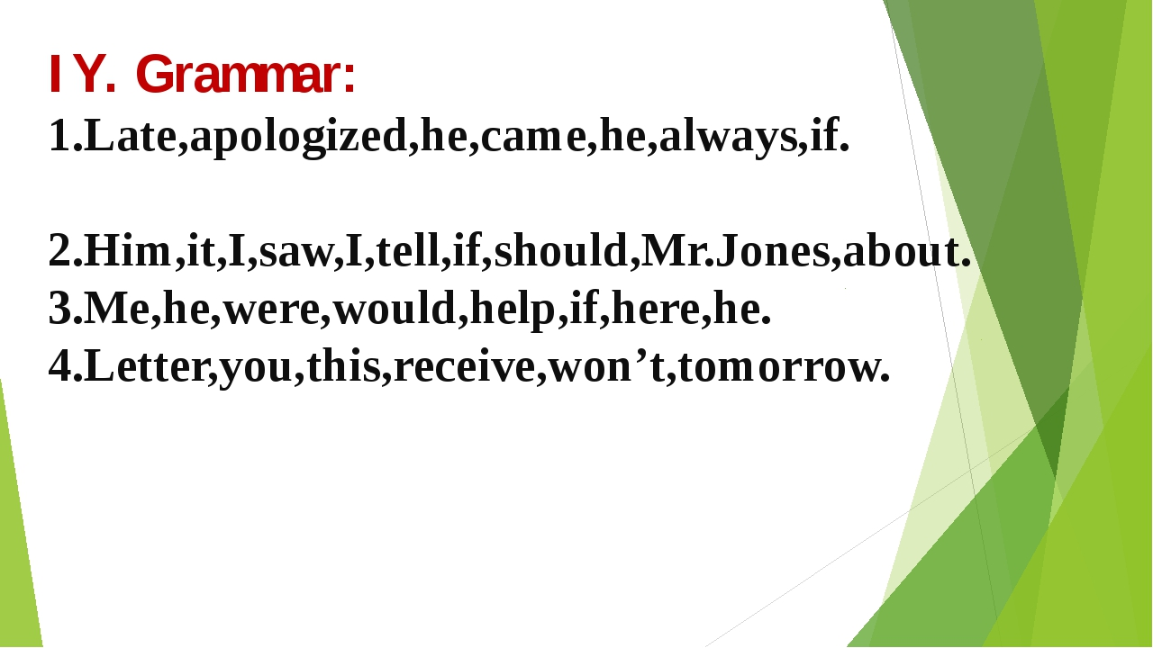 IY. Grammar: 1.Late,apologized,he,came,he,always,if. 2.Him,it,I,saw,I,tell,if...