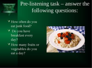 Pre-listening task – answer the following questions: How often do you eat jun