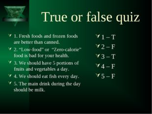 True or false quiz 1. Fresh foods and frozen foods are better than canned. 2.