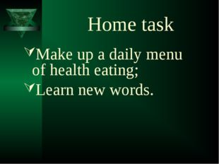 Home task Make up a daily menu of health eating; Learn new words.