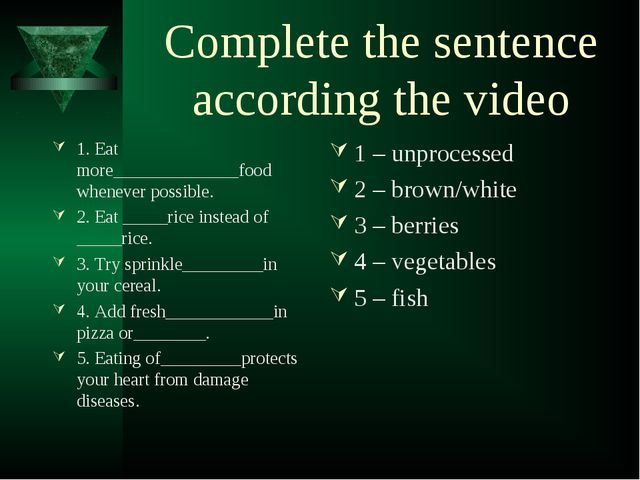 Complete the sentence according the video 1. Eat more______________food whene...