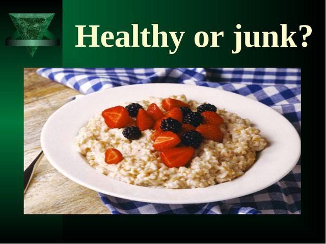 Healthy or junk?
