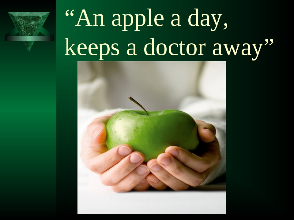 """An apple a day, keeps a doctor away"""