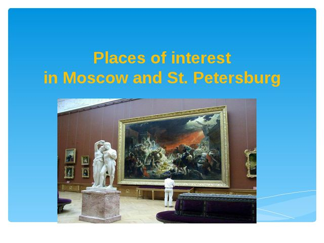 Places of interest in Moscow and St. Petersburg