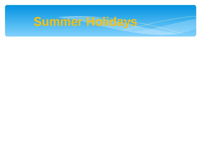 Summer Holidays Plan 1. Where did you go? 2. Yow did you get there? 3. How lo...