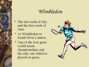 Wimbledon The last week of July and the first week of June. At Wimbledon in S