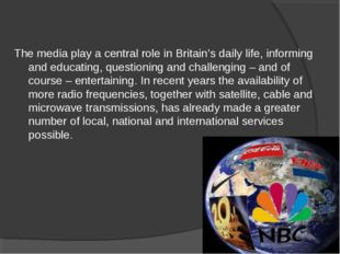 The media play a central role in Britain's daily life, informing and educatin