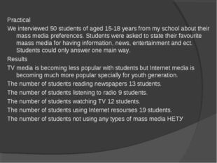 Practical We interviewed 50 students of aged 15-18 years from my school about
