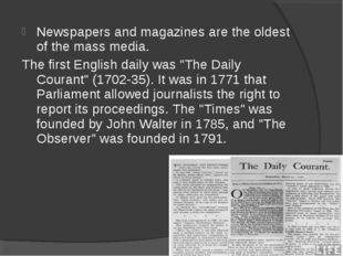 Newspapers and magazines are the oldest of the mass media. The first English