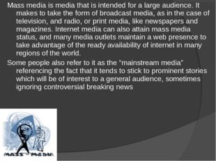 Mass media is media that is intended for a large audience. It makes to take t