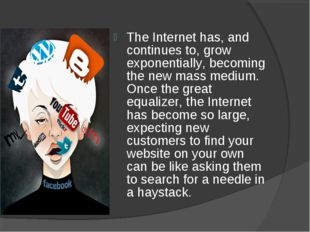 The Internet has, and continues to, grow exponentially, becoming the new mass