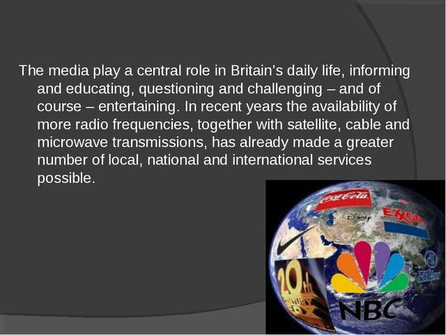 The media play a central role in Britain's daily life, informing and educatin...