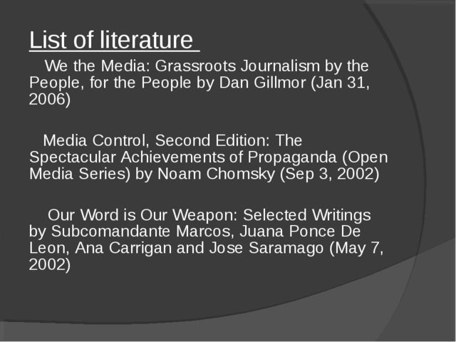 List of literature 	 We the Media: Grassroots Journalism by the People, for t...