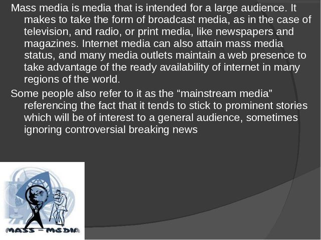 Mass media is media that is intended for a large audience. It makes to take t...