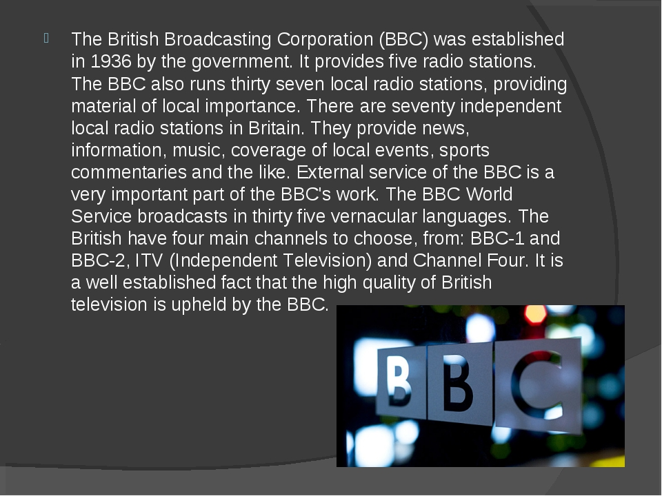 The British Broadcasting Corporation (BBC) was established in 1936 by the gov...