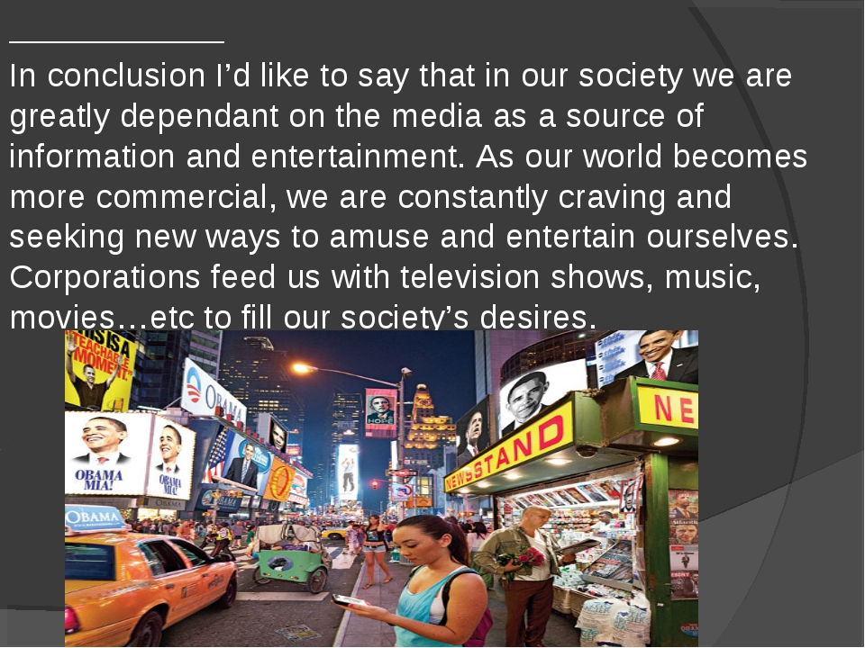 In conclusion I'd like to say that in our society we are greatly dependant o...