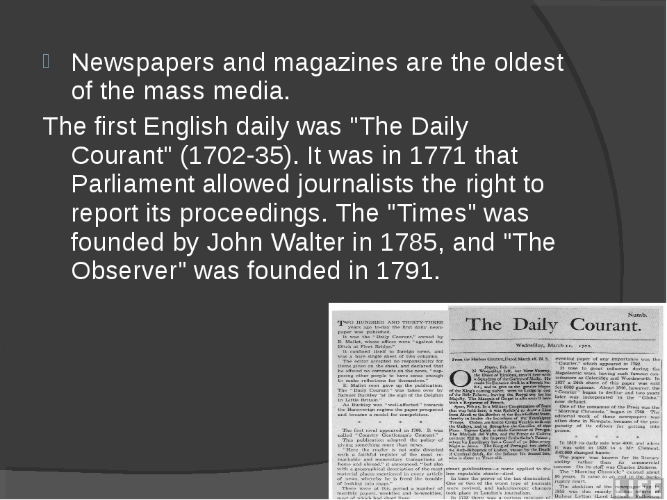 Newspapers and magazines are the oldest of the mass media. The first English...