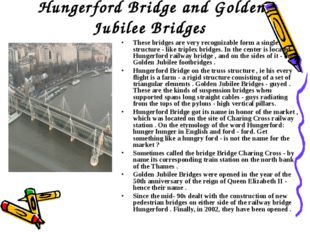 Hungerford Bridge and Golden Jubilee Bridges These bridges are very recogniza
