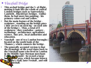 Vauxhall Bridge This arched bridge and the 5- of-flight , making it look like